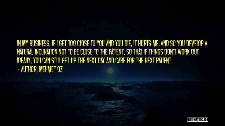 If It Hurts You Still Care Quotes By Mehmet Oz