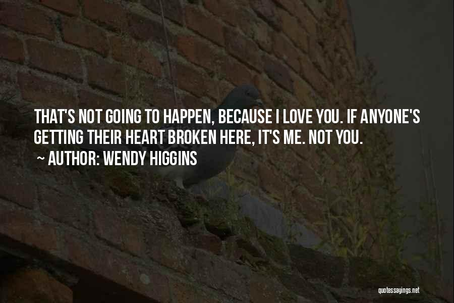 If It's Not Broken Quotes By Wendy Higgins