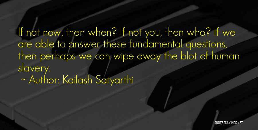 If Not Now When Quotes By Kailash Satyarthi