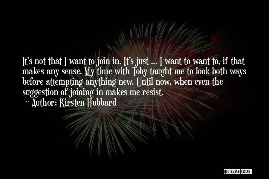 If Not Now When Quotes By Kirsten Hubbard