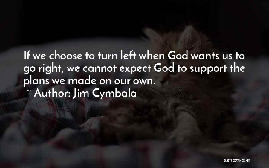 If Nothing Goes Right Go Left Quotes By Jim Cymbala