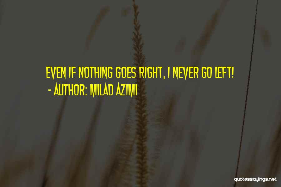 If Nothing Goes Right Go Left Quotes By Milad Azimi