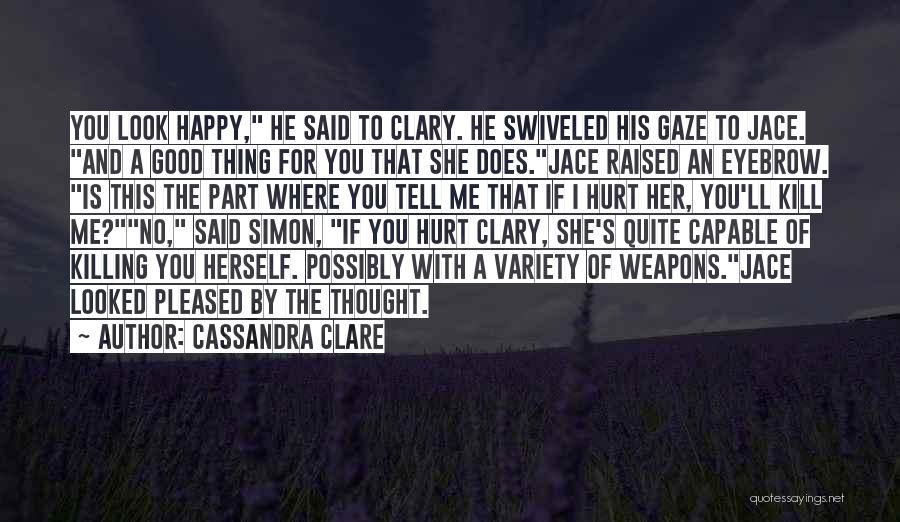If She Is Happy Quotes By Cassandra Clare