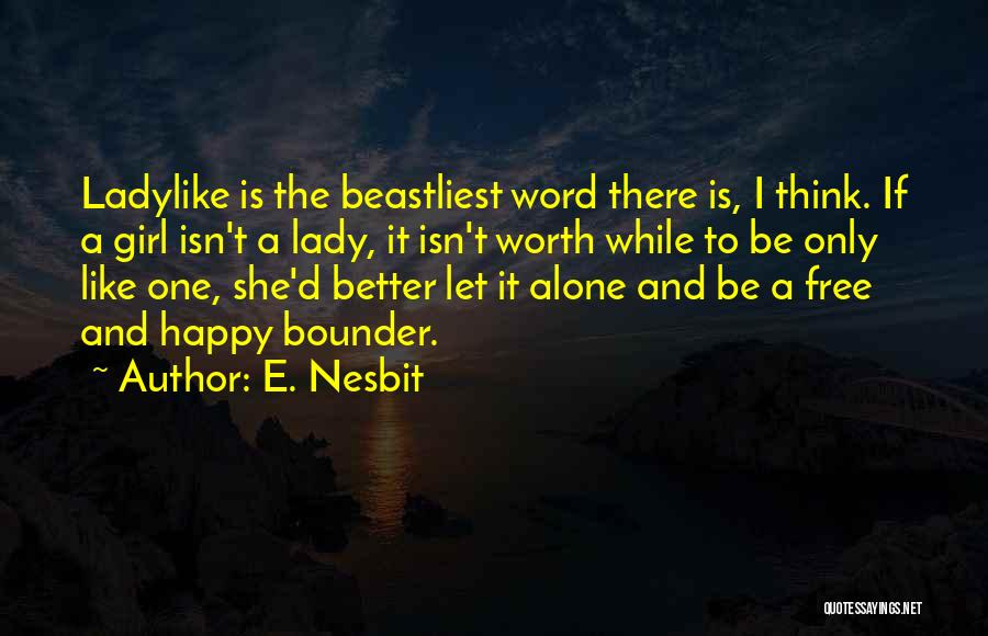 If She Is Happy Quotes By E. Nesbit