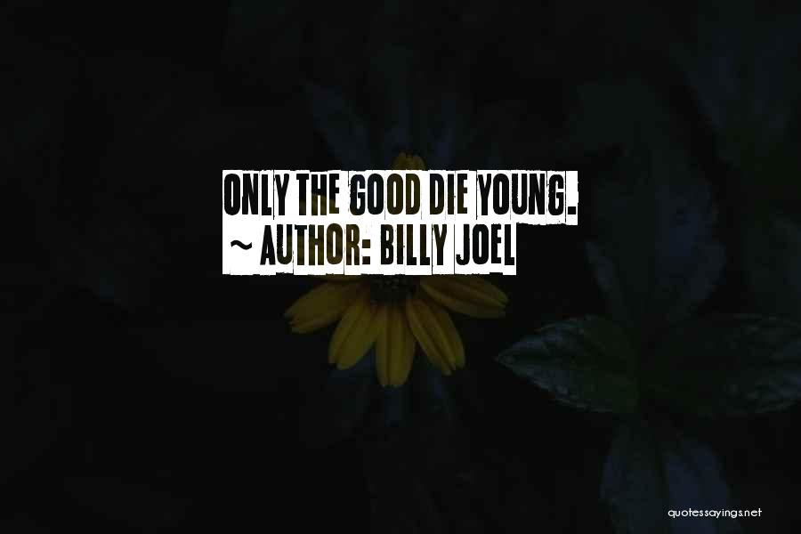 If The Good Die Young Quotes By Billy Joel