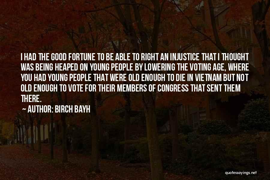 If The Good Die Young Quotes By Birch Bayh