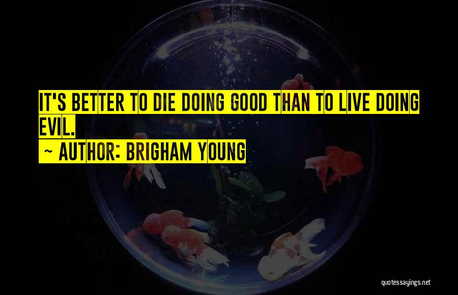 If The Good Die Young Quotes By Brigham Young