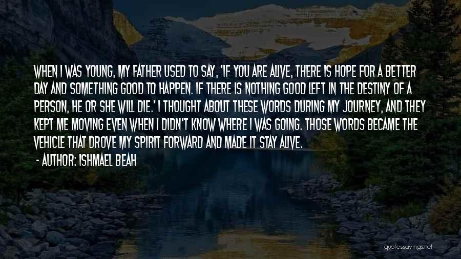 If The Good Die Young Quotes By Ishmael Beah
