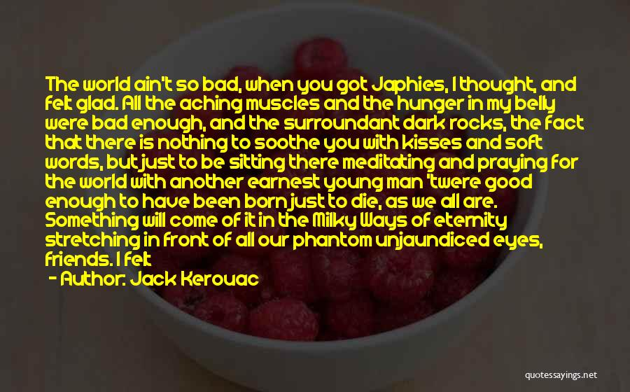 If The Good Die Young Quotes By Jack Kerouac