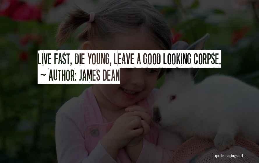 If The Good Die Young Quotes By James Dean