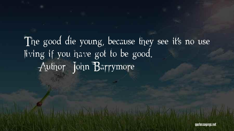 If The Good Die Young Quotes By John Barrymore