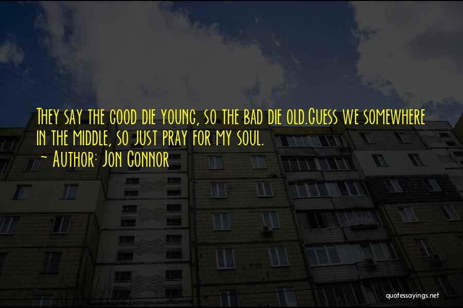 If The Good Die Young Quotes By Jon Connor