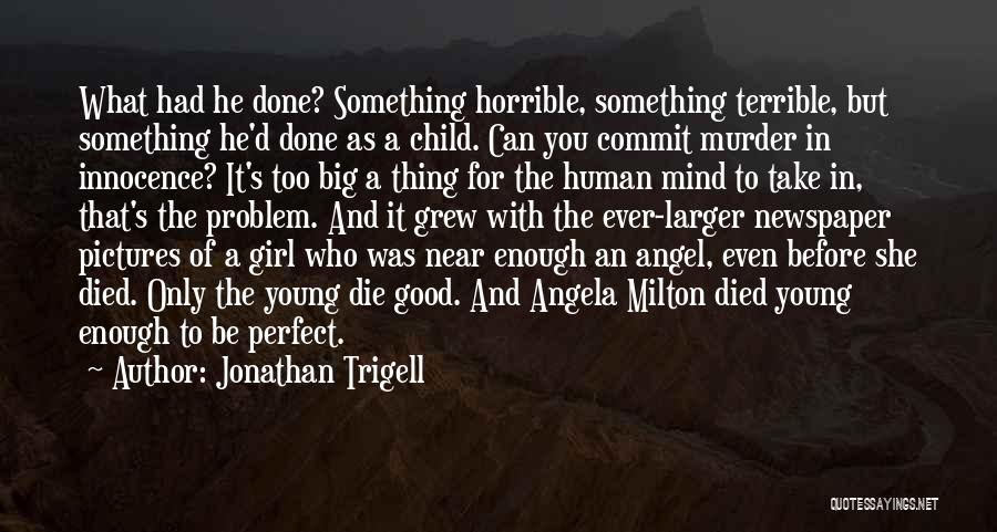 If The Good Die Young Quotes By Jonathan Trigell