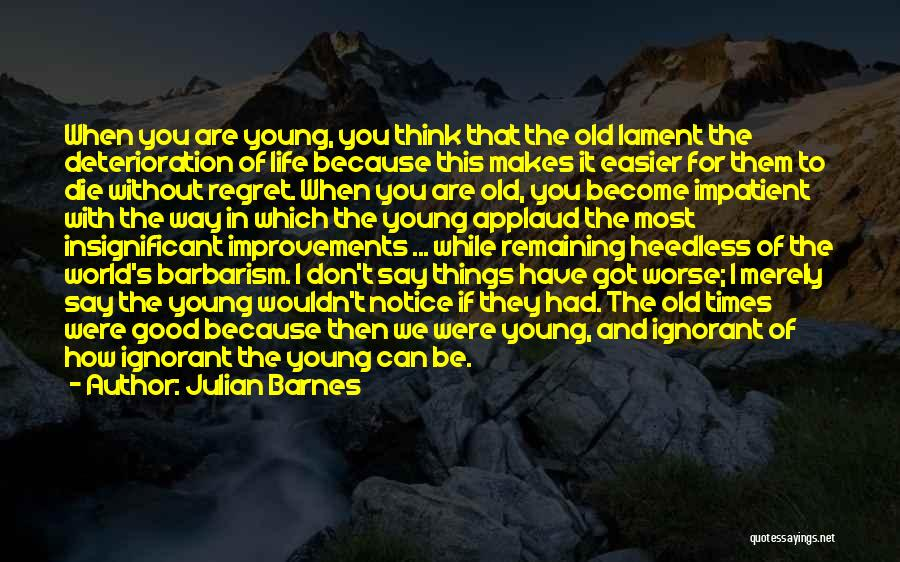 If The Good Die Young Quotes By Julian Barnes