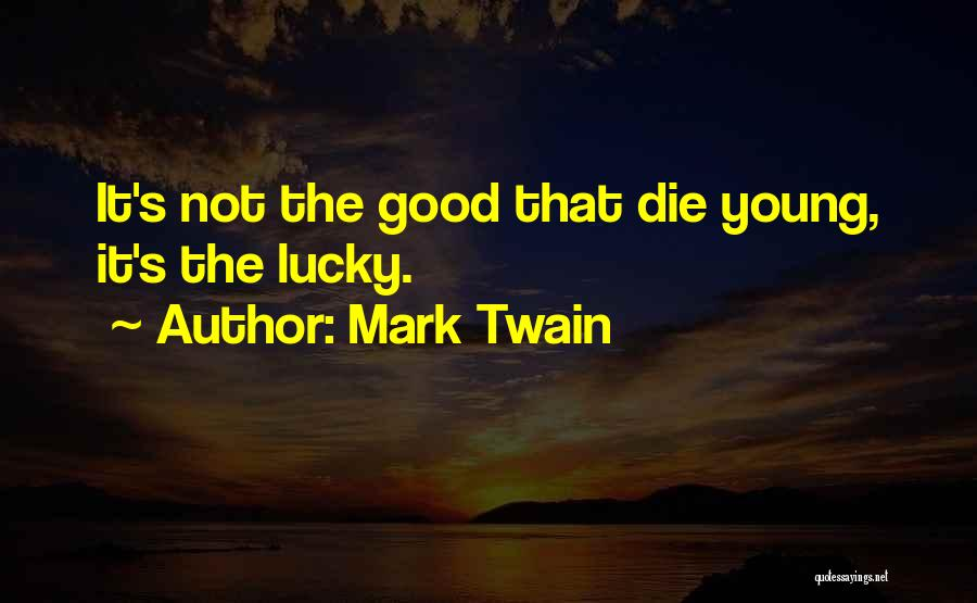 If The Good Die Young Quotes By Mark Twain