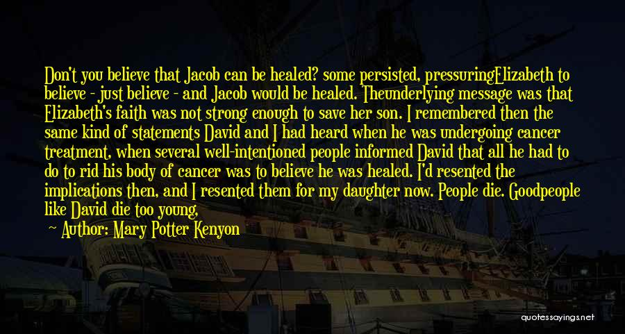 If The Good Die Young Quotes By Mary Potter Kenyon