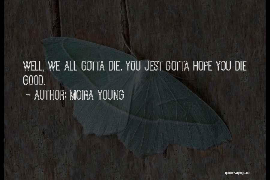 If The Good Die Young Quotes By Moira Young