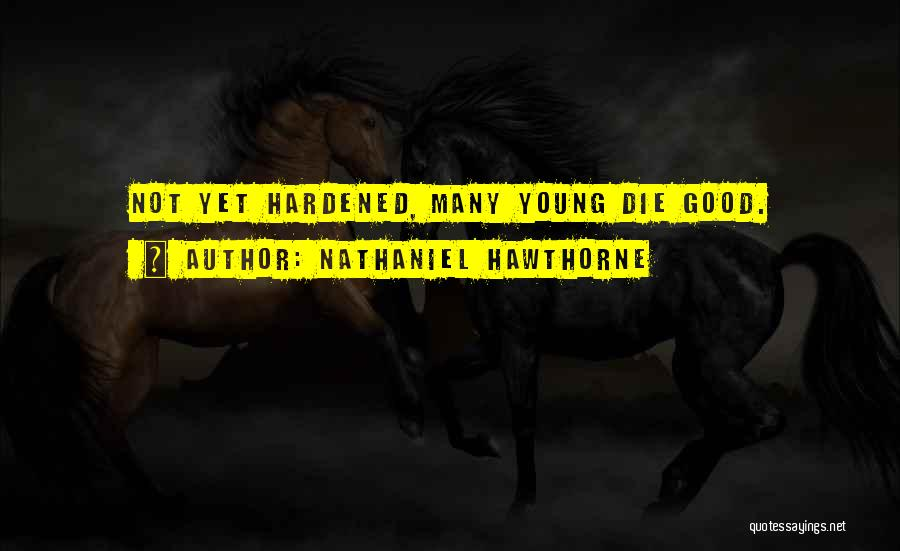 If The Good Die Young Quotes By Nathaniel Hawthorne