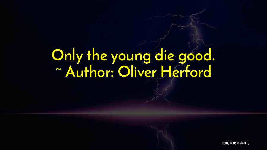 If The Good Die Young Quotes By Oliver Herford