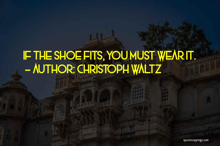 Top 7 Quotes Sayings About If The Shoe Fits Wear It