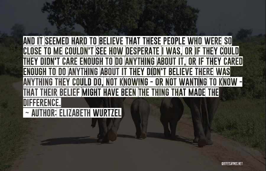 If They Cared Quotes By Elizabeth Wurtzel