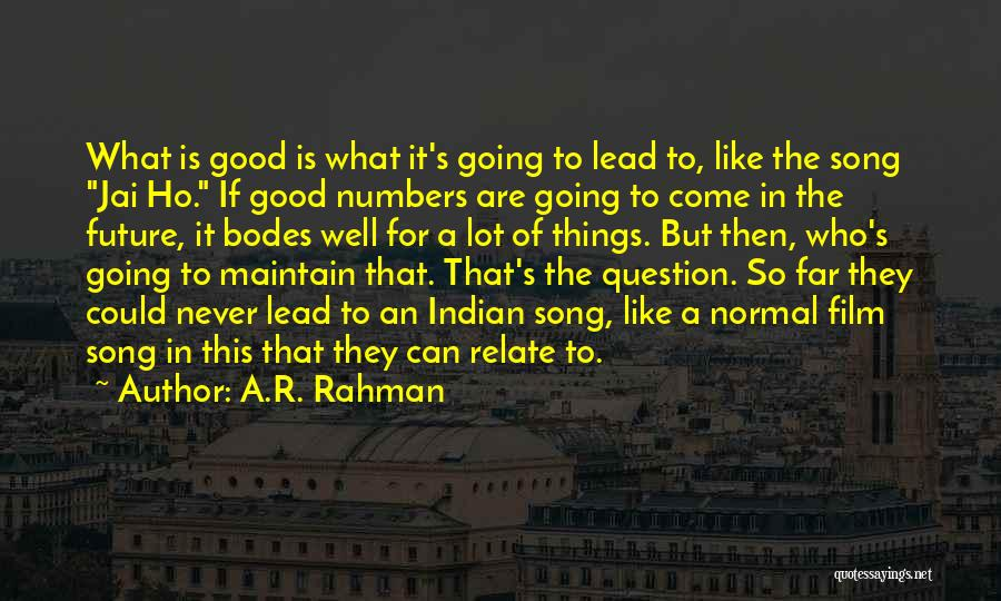 If Things Are Going Good Quotes By A.R. Rahman