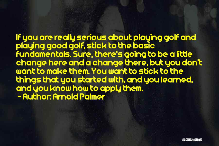 If Things Are Going Good Quotes By Arnold Palmer