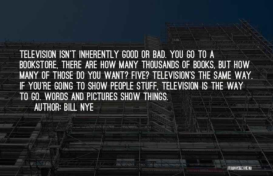 If Things Are Going Good Quotes By Bill Nye