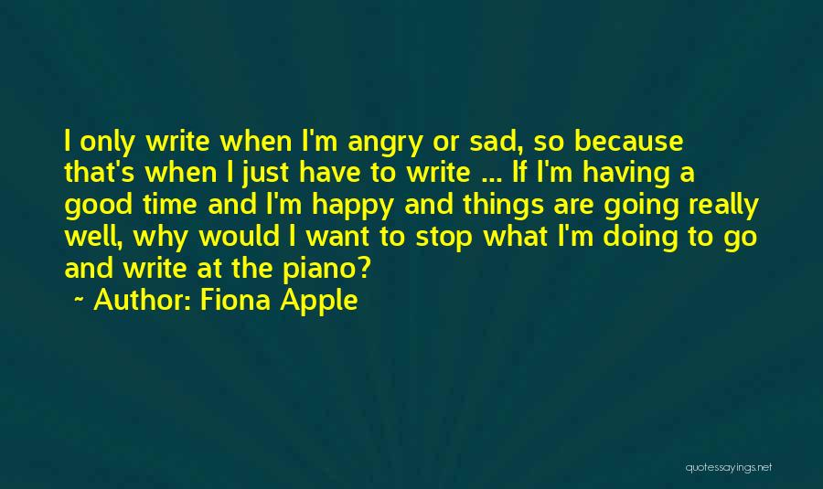 If Things Are Going Good Quotes By Fiona Apple