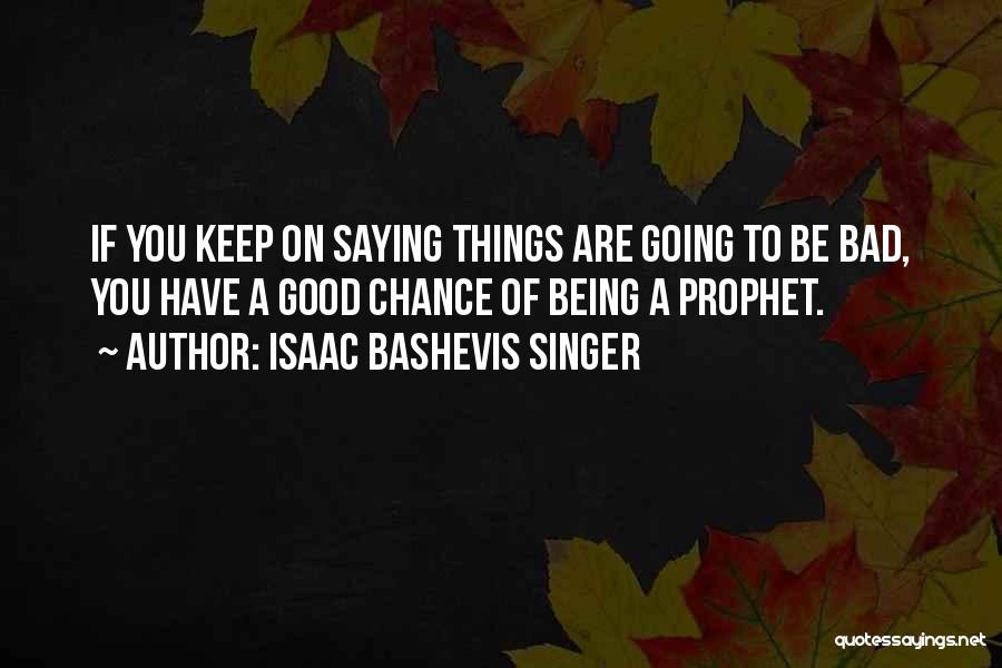 If Things Are Going Good Quotes By Isaac Bashevis Singer