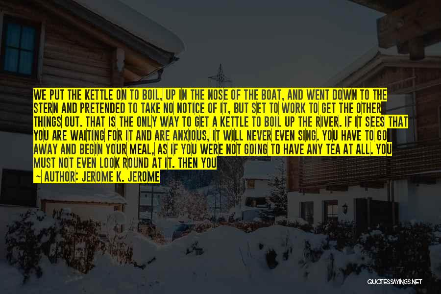 If Things Are Going Good Quotes By Jerome K. Jerome