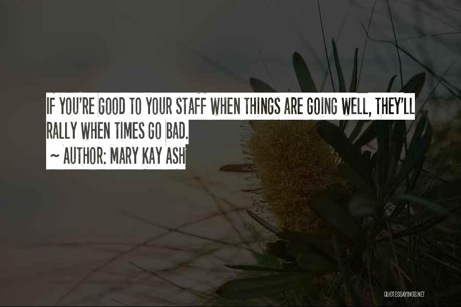 If Things Are Going Good Quotes By Mary Kay Ash