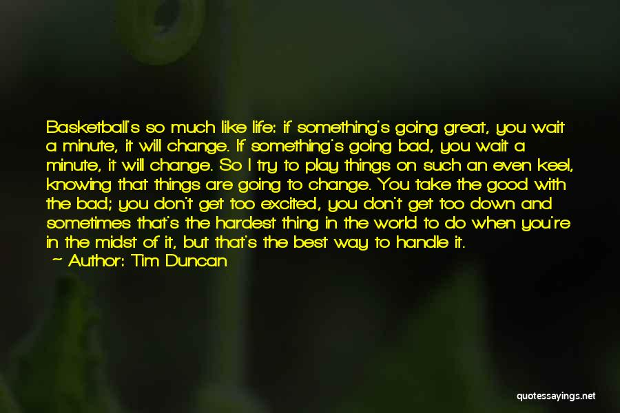 If Things Are Going Good Quotes By Tim Duncan