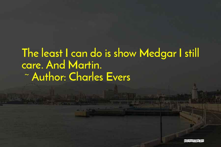 If U Care Quotes By Charles Evers