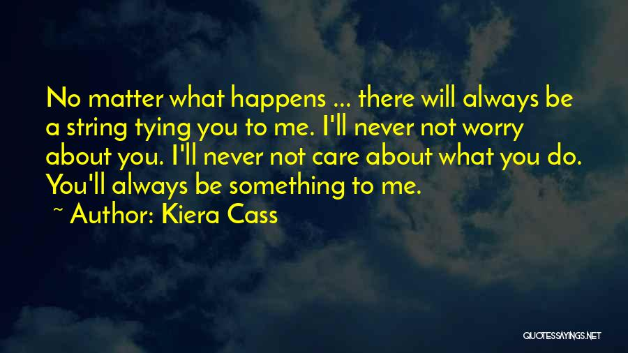 If U Care Quotes By Kiera Cass