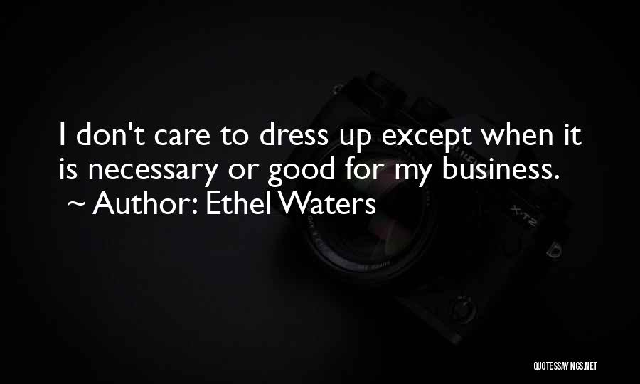 If U Dont Care Quotes By Ethel Waters