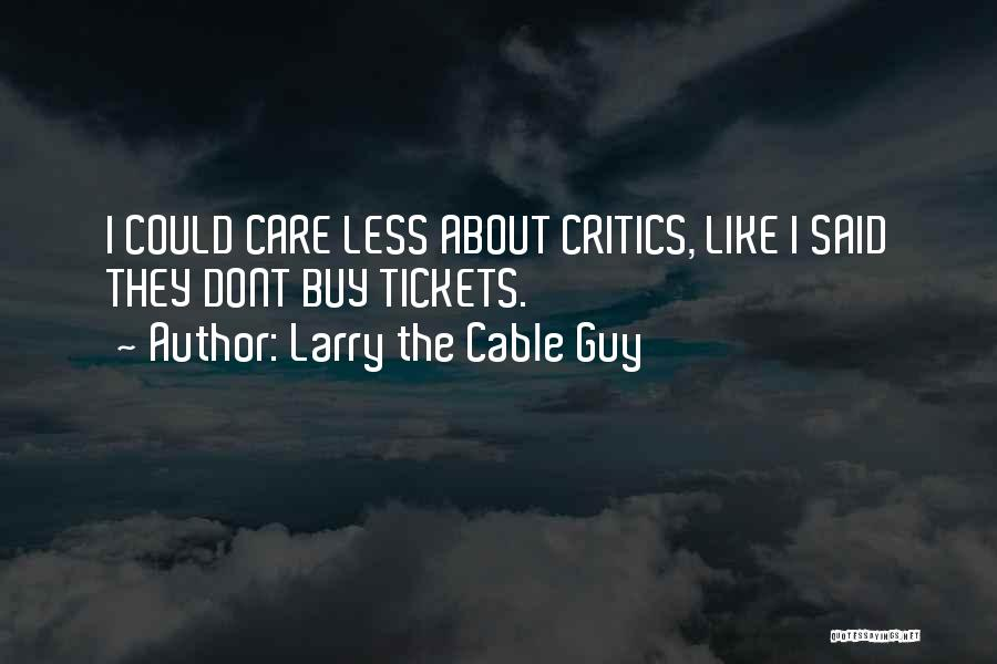 If U Dont Care Quotes By Larry The Cable Guy
