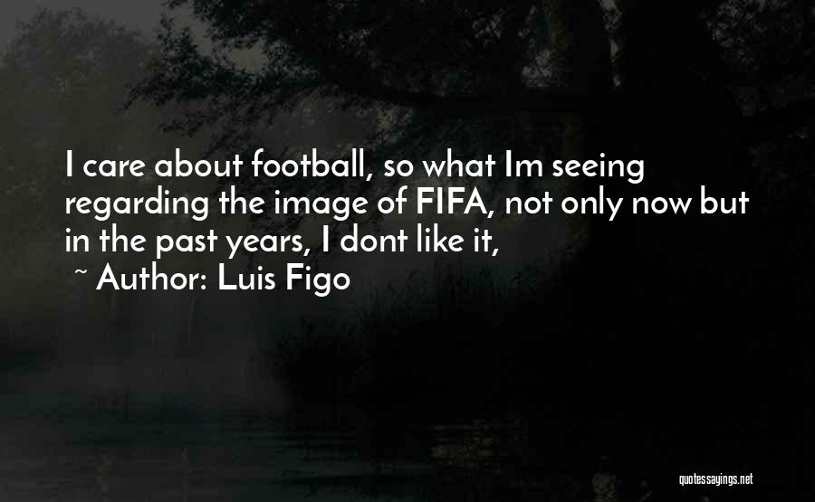 If U Dont Care Quotes By Luis Figo