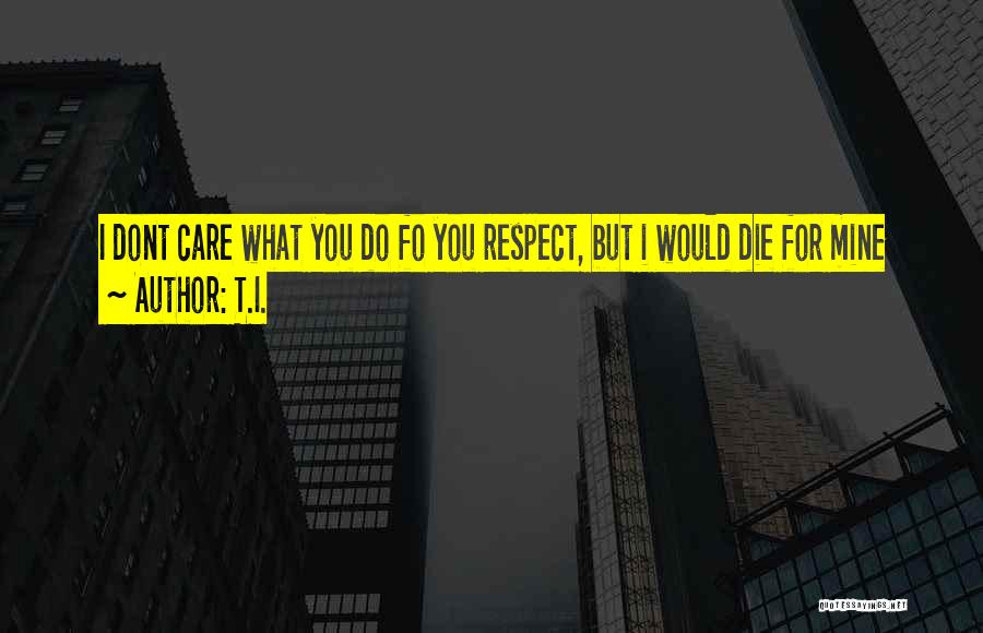If U Dont Care Quotes By T.I.