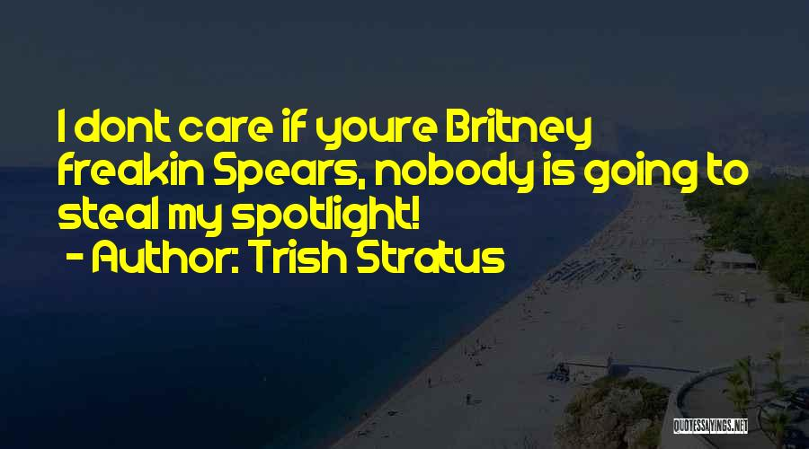 If U Dont Care Quotes By Trish Stratus