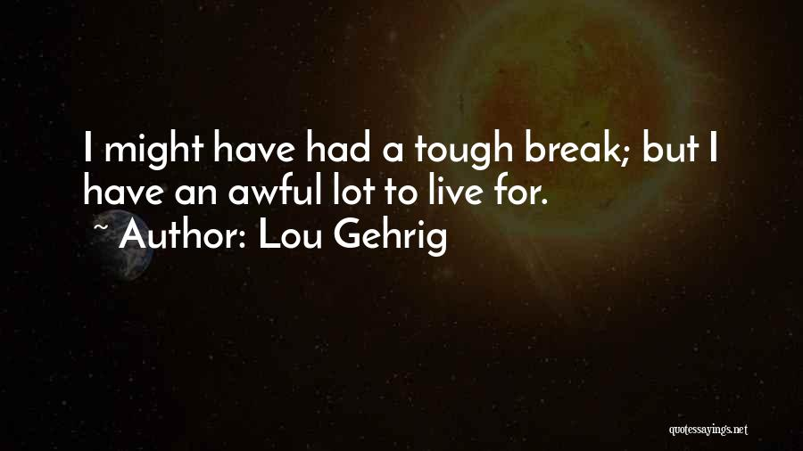 If We Ever Break Up Quotes By Lou Gehrig