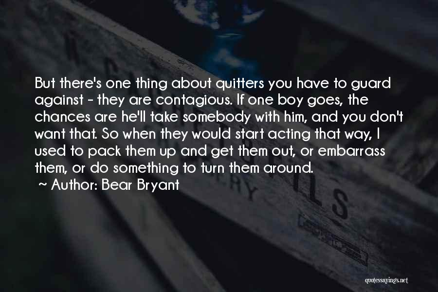 If You Are The One Quotes By Bear Bryant