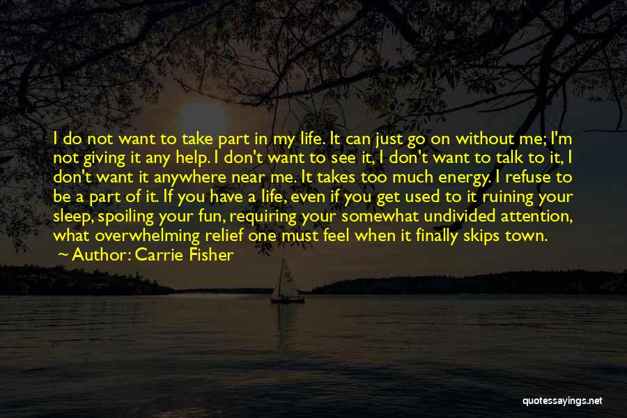 If You Can't Talk To Me Quotes By Carrie Fisher