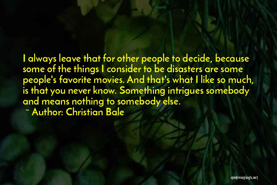 If You Decide To Leave Quotes By Christian Bale