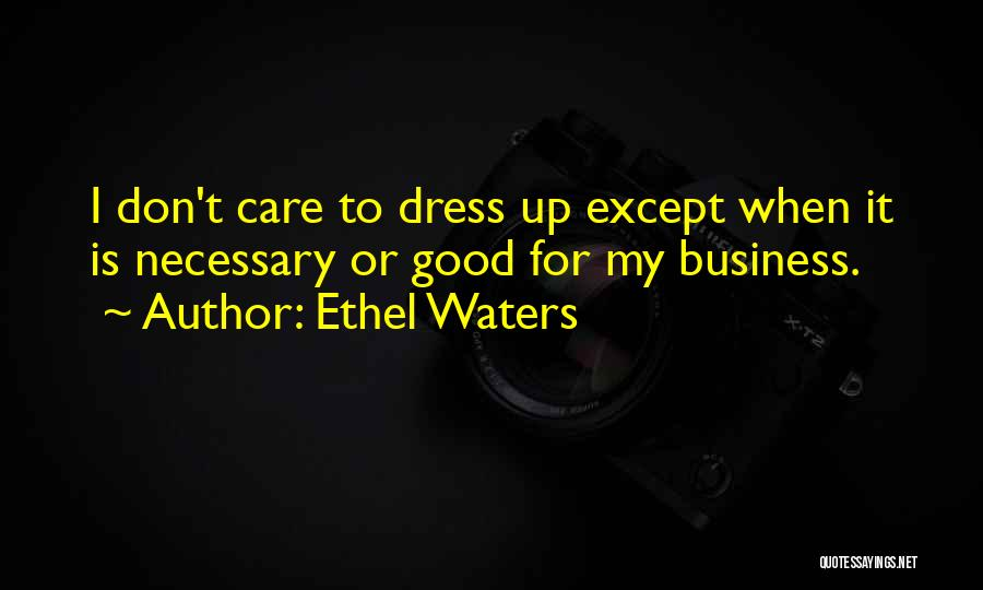If You Dont Care Quotes By Ethel Waters