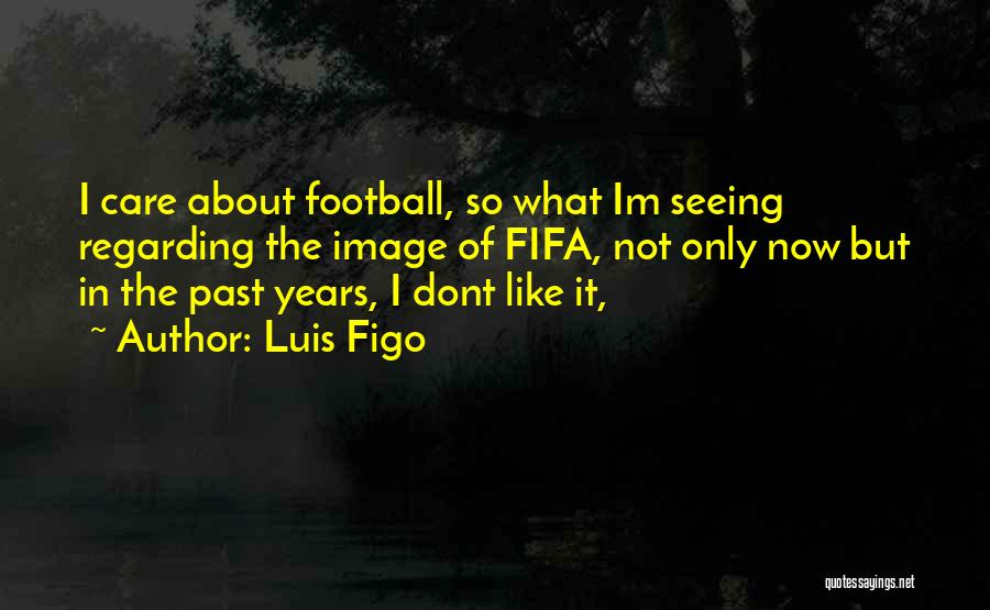 If You Dont Care Quotes By Luis Figo