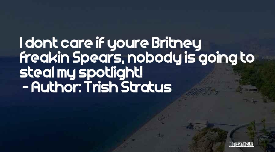 If You Dont Care Quotes By Trish Stratus