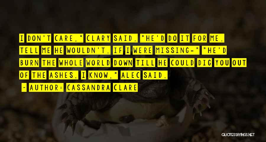 If You Don't Care Tell Me Quotes By Cassandra Clare