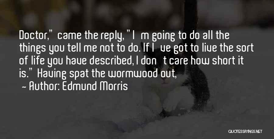 If You Don't Care Tell Me Quotes By Edmund Morris