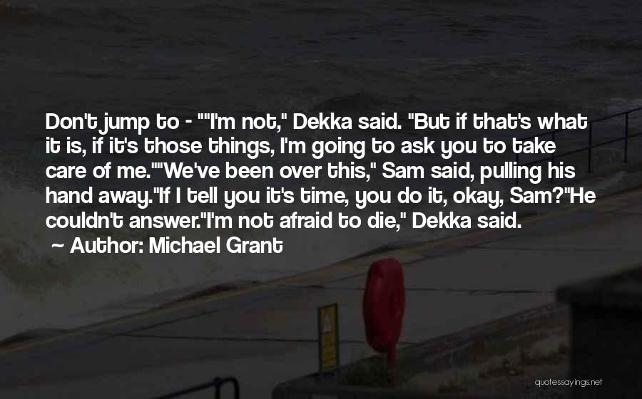 If You Don't Care Tell Me Quotes By Michael Grant